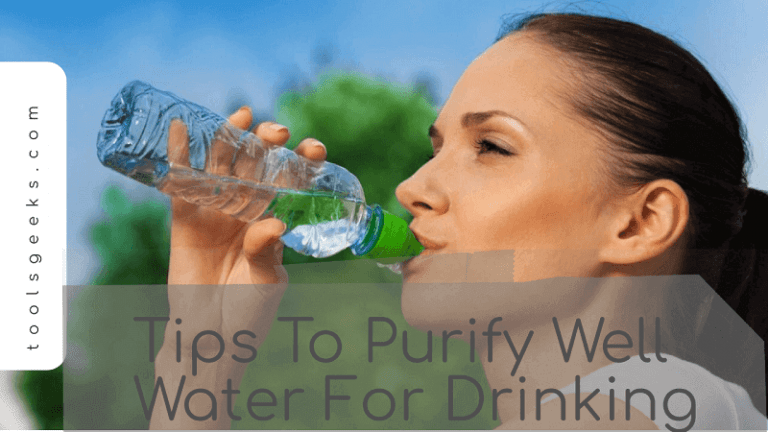 Tips To Purify Well Water For Drinking