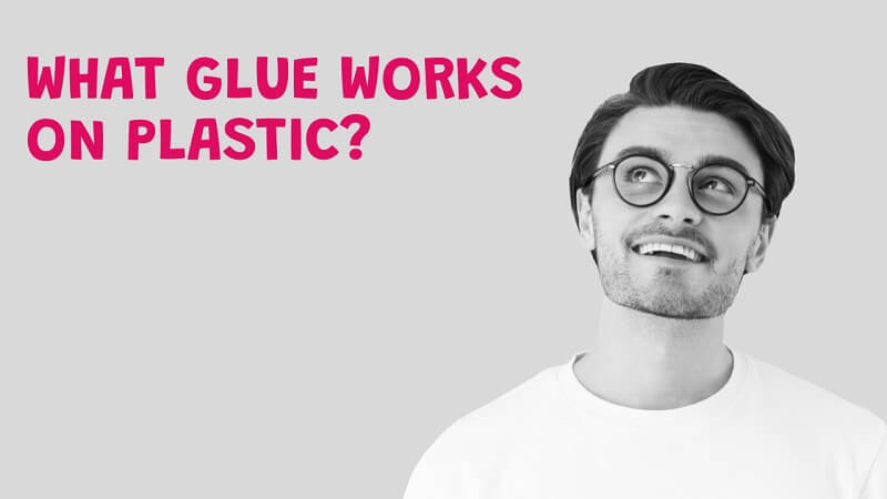 What Glue Works on Plastic